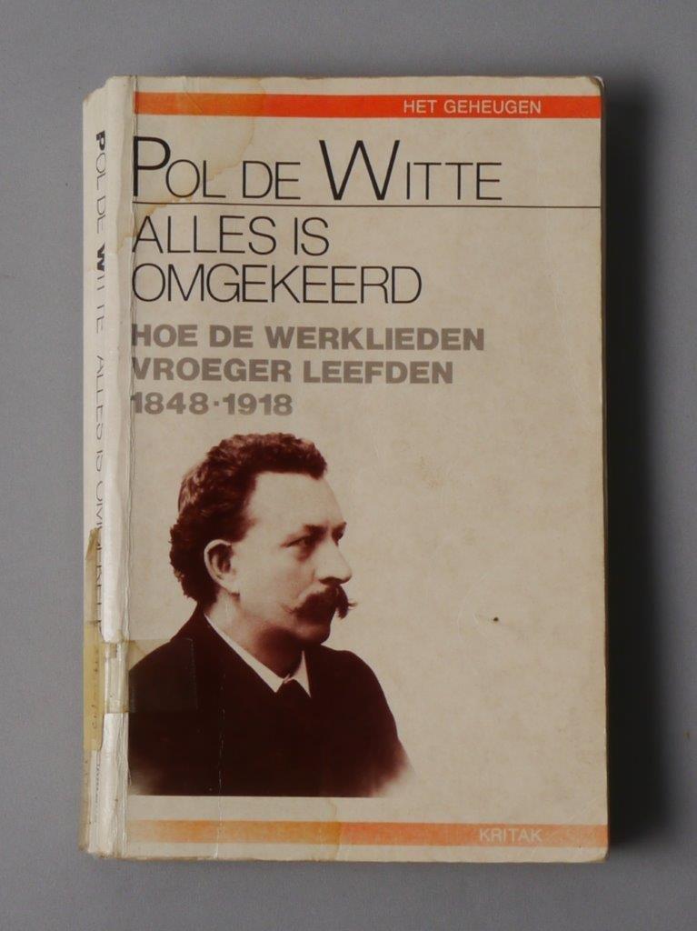 Alles Is Omgekeerd: Hoe De Werklieden Vroeger Leefden, 1848-1918.