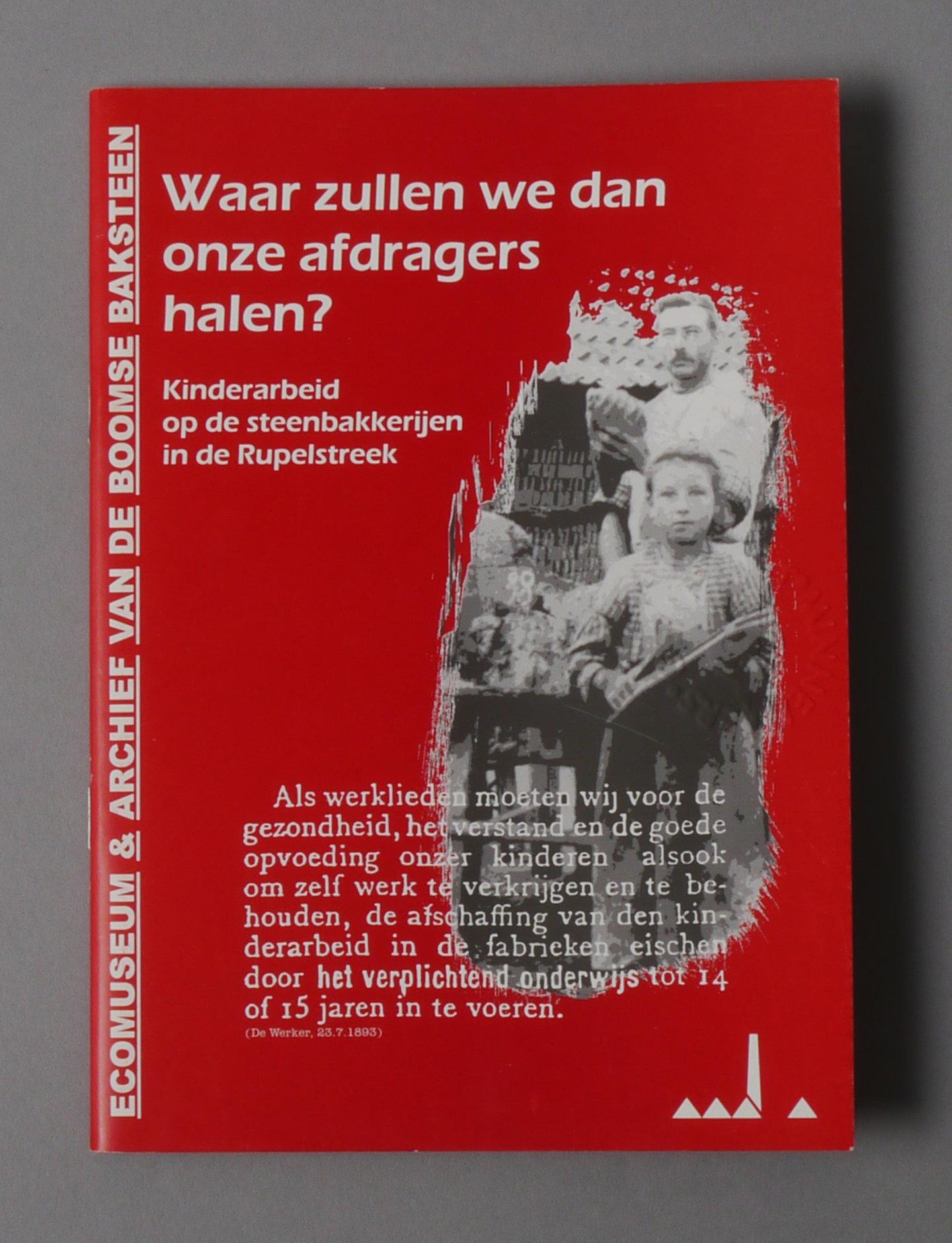Waar Zullen We Dan Onze Afdragers Halen? Kinderarbeid Op De Steenbakkerijen In De Rupelstreek.