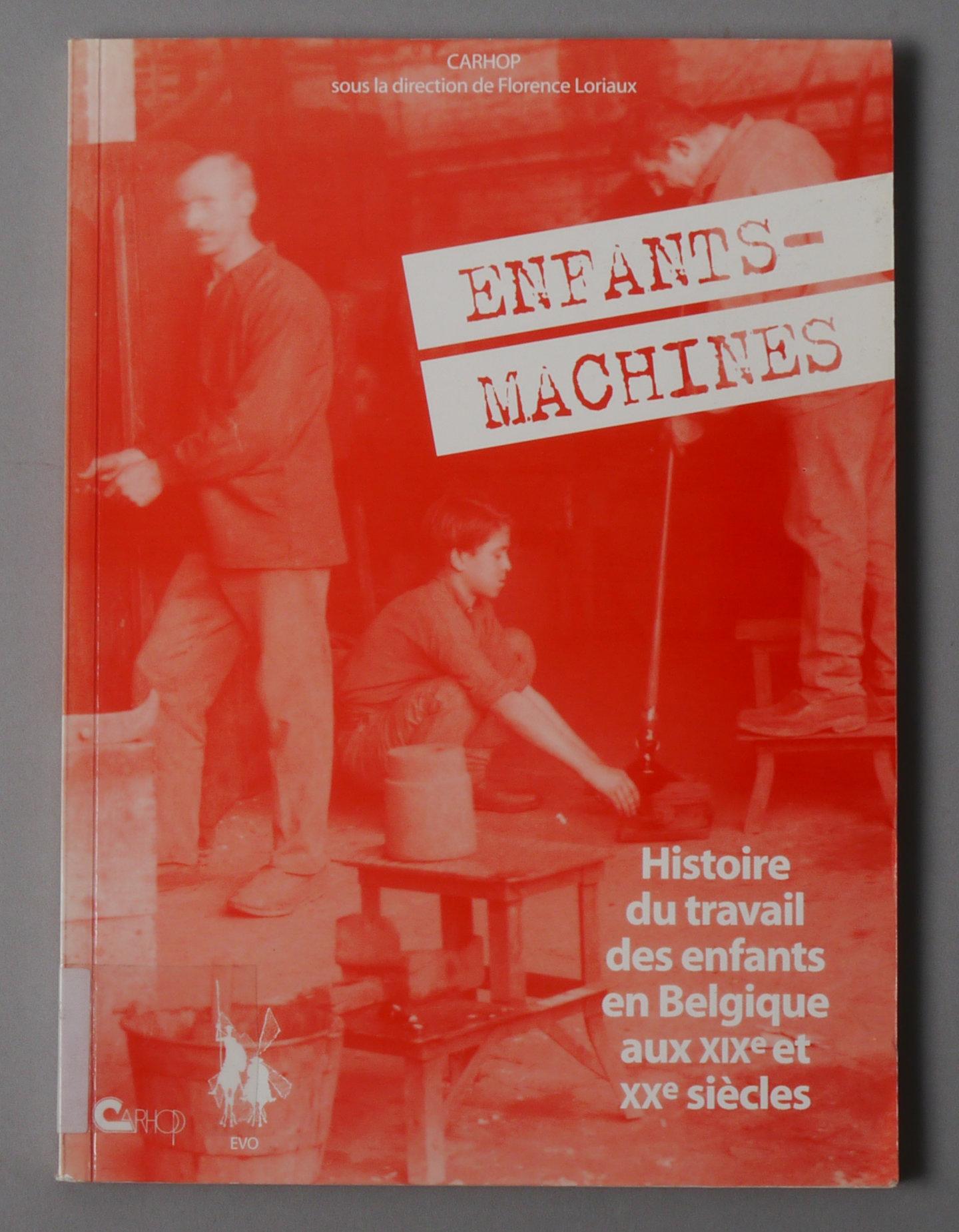 Enfants-machines: Histoire Du Travail Des Enfants En Belgique Aux Xixe Et Xxe Siècles.